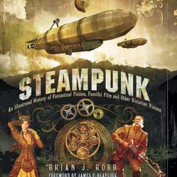Brian J. Robb's Steampunk: An Illustrated History.